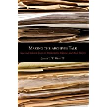 Making the Archives Talk: New and Selected Essays in Bibliography, Editing, and Book History (Penn State Series in the History of the Book) by James L. W. West III (2015-04-28)