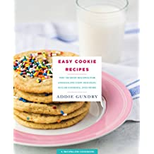 103 Easy Cookie Recipes: The Best Recipes for Chocolate Chip, Holiday, Sugar Cookies & More
