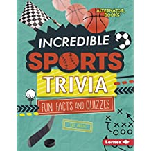 Incredible Sports Trivia: Fun Facts and Quizzes (Trivia Time! (Alternator Books ™))