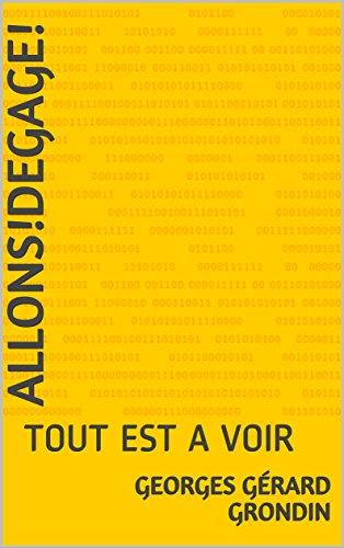 ALLONS!DEGAGE!: TOUT EST A VOIR (A1OBQL3XUHZ61) par Georges Gérard GRONDIN