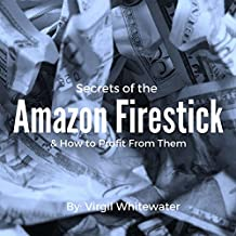 Secrets of the Amazon Firestick & How to Profit From Them (English Edition)