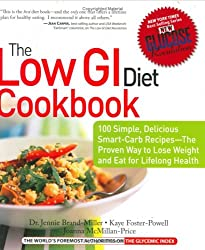 Low GI Diet Cookbook: 100 Simple, Delicious Smart-carb Recipes - The Proven Way to Lose Weight and Eat for Lifelong Health (New Glucose Revolutions)