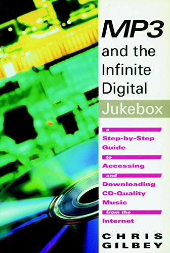 MP3 and the Infinite Digital Jukebox: A Step-By-Step Guide to Accessing and Downloading CD-Quality Music from the Internet Audio Jukebox Mp3