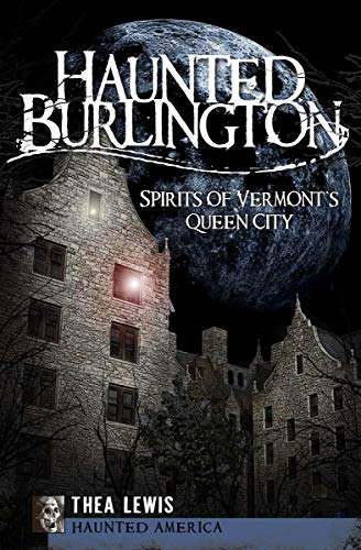 Haunted Burlington: Spirits of Vermont's Queen City (Haunted America) (English Edition) (Halloween Science Center)