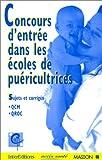 CONCOURS D'ENTREE DANS LES ECOLES DE PUERICULTRICES. - Sujets et corrigés, épreuve d'admissibilité, QCM, QROC