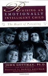Raising An Emotionally Intelligent Child The Heart of Parenting by Ph.D. John Gottman (1998-08-12)