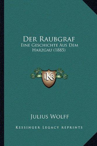 Der Raubgraf: Eine Geschichte Aus Dem Harzgau (1885)