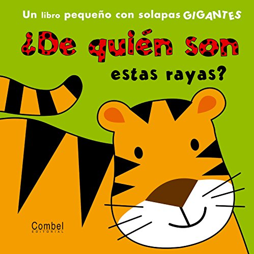 De quien son estas rayas? / Whose Stripes?: Un Libro Pequeno Con Solapas Gigantes