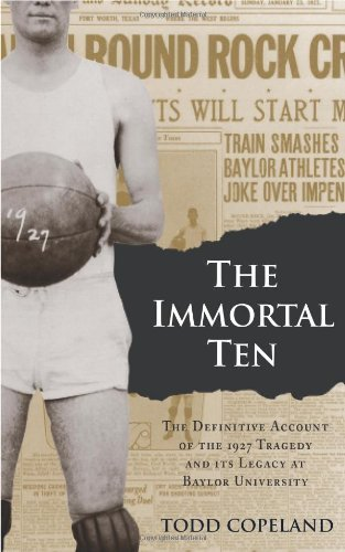 The Immortal Ten: The Definitive Account of the 1927 Tragedy and Its Legacy at Baylor University (Big Bear Books) (English Edition) Baylor University Bears