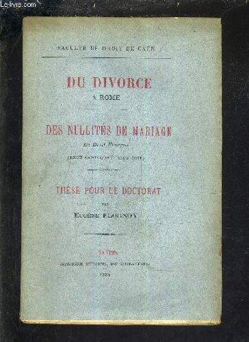 DU DIVORCE A ROME - DES NULLITES DE MARIAGE EN DROIT DROIT CANONIQUE CODE CIVIL - THESE POUR LE DOCTORAT.