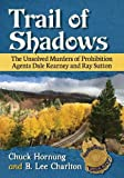 Trail of Shadows: The Unsolved Murders of Prohibition Agents Dale Kearney and Ray Sutton
