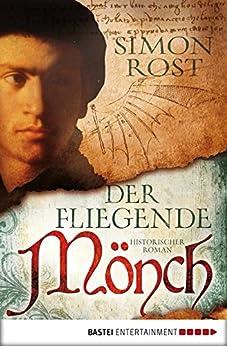 Der fliegende Mönch: Historischer Roman (German Edition) par [Rost, Simon X.]