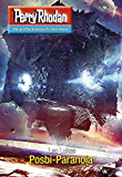 "Perry Rhodan 2760: Posbi-Paranoia (Heftroman): Perry Rhodan-Zyklus ""Das Atopische Tribunal"" (Perry Rhodan-Die Gröβte Science- Fiction- Serie)"