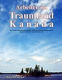 Arbeiten im Traumland Kanada: Der Traum von Kanada hört dann