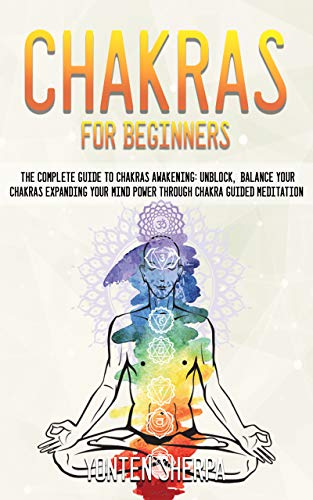 Chakras for beginners - the complete guide to chakras awakening: unblock,  balance your chakras expanding your mind power through chakra guided meditation di Noah Sherpa