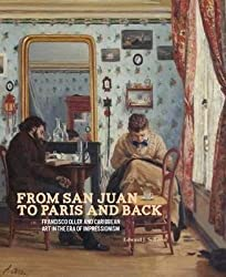 [(From San Juan to Paris and Back : Francisco Oller and Caribbean Art in the Era of Impressionism)] [By (author) Edward J. Sullivan] published on (October, 2014)