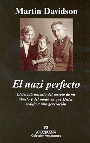 El Nazi Perfecto: El Descubrimiento del Secreto de Mi Abuelo y del Modo en Que Hitler Sedujo A una Generacion por Martin Davidson