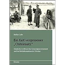 """Ein fast vergessener """"Osteinsatz"""": Deutsche Archivare im Generalgouvernement und im Reichskommissariat Ukraine (Schriften des Bundesarchivs)"""