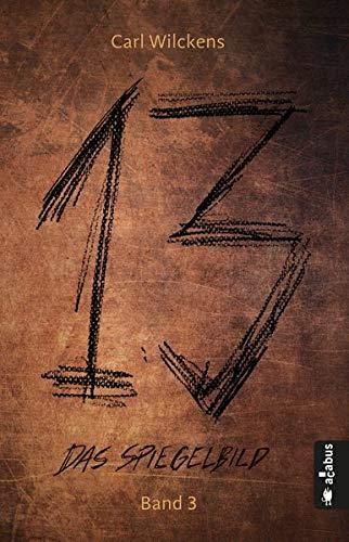 Dreizehn. Das Spiegelbild. Band 3: Roman (13. Dark Fantasy, Steampunk): (Dreizehn -13-)
