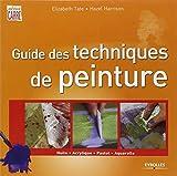 Guide des techniques de peinture: Huile - Acrylique -  Pastel -  Aquarelle