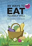 49 Ways to Eat Yourself Well: Nutritional Science One Bite at a Time (49 Ways to Well-being)