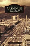 Glendale: 1940-2000 (CA) (Images of America) by Juliet M. Arroyo (2006-05-15)