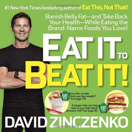 Eat It to Beat It!: Banish Belly Fat-and Take Back Your Health-While Eating the Brand-Name Foods You Love! by Zinczenko, David (2013) Paperback