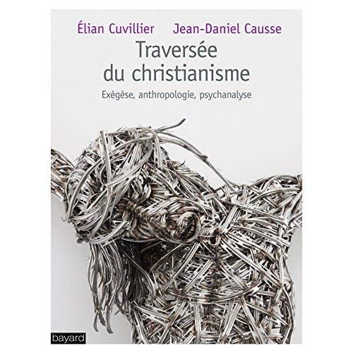 Traversée du christianisme : Exégèse, anthropologie, psychanalyse by Jean-Daniel Causse;Elian Cuvillier(2013-01-10)