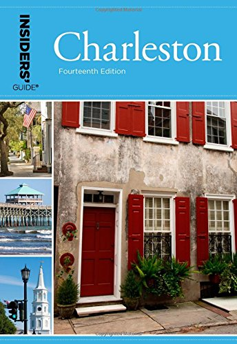 Insiders' Guide to Charleston: Including Mt. Pleasant, Summerville, Kiawah, and Other Islands (Insiders' Guides)