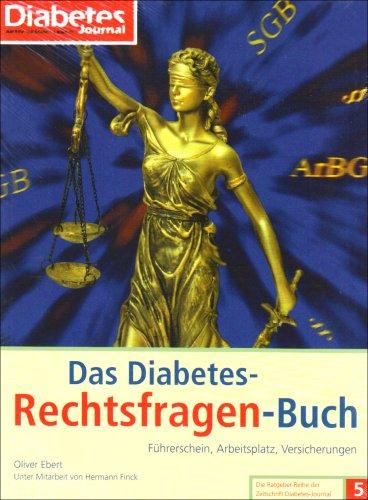 Das Diabetes-Rechtsfragen-Buch: Führerschein, Arbeitsplatz, Versicherungen (Die Ratgeber-Reihe der Zeitschrift Diabetes-Journal)
