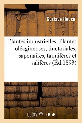 Les Plantes industrielles. Plantes oléagineuses, tinctoriales, saponaires, tannifères et salifères par Gustave Heuzé