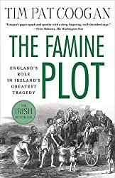 The Famine Plot: England's Role in Ireland's Greatest Tragedy.