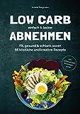 Low Carb einfach & lecker abnehmen: Fit, gesund & schlank essen. 66 köstliche und kreative Rezepte