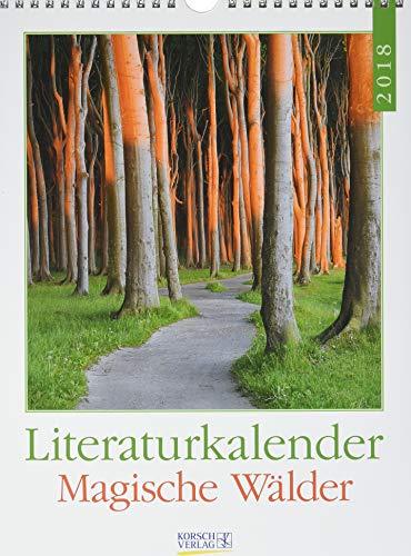 Literaturkalender Magische Wälder 2018: Literarischer Wochenkalender * 1 Woche 1 Seite * literarische Zitate und Bilder * 24 x 32 cm