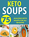 #6: KETO SOUPS: OVER 75 AMAZING KETO SOUPS FOR ALL SEASONS (fat burning diet, low carb high fat, keto, keto diet, soup recipes, soup, soup cookbook, paleo, paleo soups, gluten free, low carb diet)