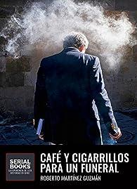 Café y cigarrillos para un funeral par  Roberto Martínez Guzmán