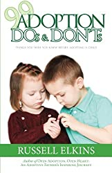 99 Adoption DOs and DON'Ts: Things You Wish You Knew Before Adopting a Child (Guide to a Healthy Adoptive Family, Adoption Parenting, and Relationship) (Volume 4) by Russell Elkins (2015-04-05)