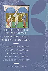 [(Three Studies in Medieval Religious and Social Thought : The Interpretation of Mary and Martha, the Ideal of the Imitation of Christ, the Orders of Society)] [By (author) Giles Constable] published on (April, 1995)