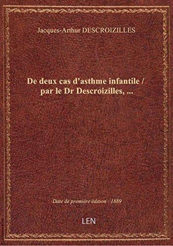 De deux cas d'asthme infantile / par le Dr Descroizilles,... par Jacques-Arthur DESCR