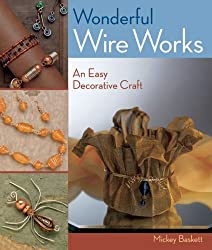 Wonderful Wire Works: An Easy Decorative Craft by Mickey Baskett (2007-03-01)