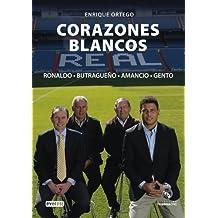 Corazones Blancos. Ronaldo, Butragueño, Amancio, Gento (Biografías Real Madrid)