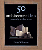 50 Architecture Ideas You Really Need to Know (50 Ideas You Really Need to Know series)