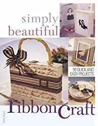Simply Beautiful Ribbon Craft: 50 Quick and Easy Projects (Simply Beautiful Series)