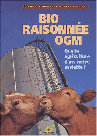 Bio raisonnée OGM : Quelle agriculture ...