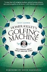 Homer Kelley's Golfing Machine: The Curious Quest That Solved Golf by Scott Gummer (2010-05-04)