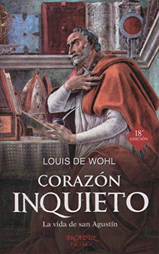 Corazón inquieto. La vida de San Agustín (Arcaduz nº 51) por Louis de Wohl