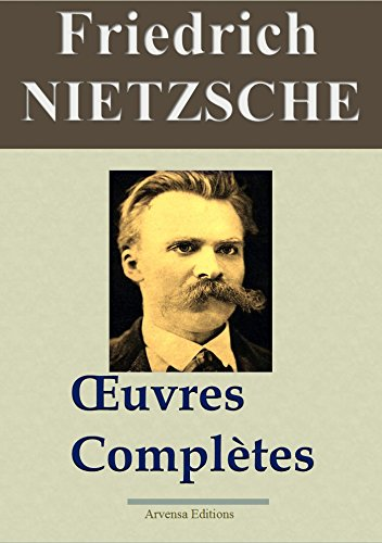 Friedrich Nietzsche : Oeuvres complètes (23 titres annotés)