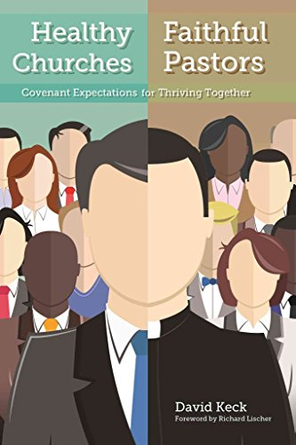 [(Healthy Churches, Faithful Pastors : Covenant Expectations for Thriving Together)] [By (author) David Keck] published on (June, 2014)