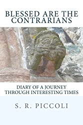 Blessed Are the Contrarians: Diary of a Journey Through Interesting Times by S. R. Piccoli (2012-12-21)
