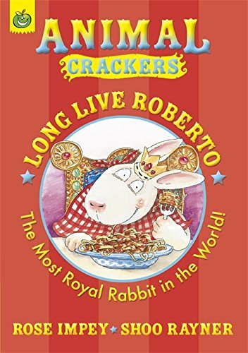 Long Live Roberto: The Most Royal Rabbit in the World (Animal Crackers) by Rose Impey (1998-06-25)